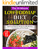 The 30-Minute Low-FODMAP Diet Cookbook Solution: Quick and Delicious Recipes for IBS, Bloating, Constipation, and Gut…