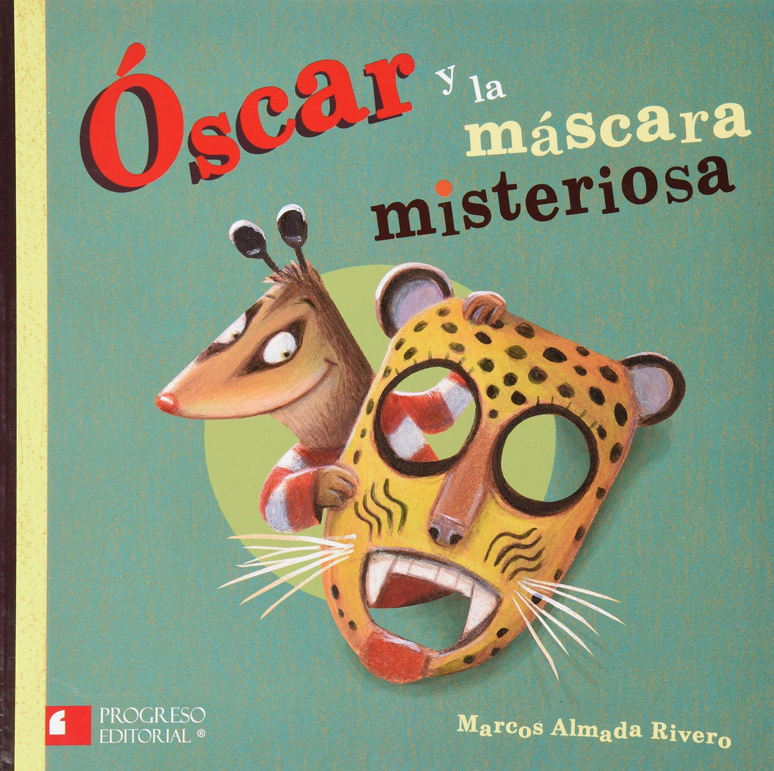 OSCAR Y LA MASCARA MISTERIOSA: MARCOS ALMADA RIVERO: 9786078380428: Amazon.com: Books
