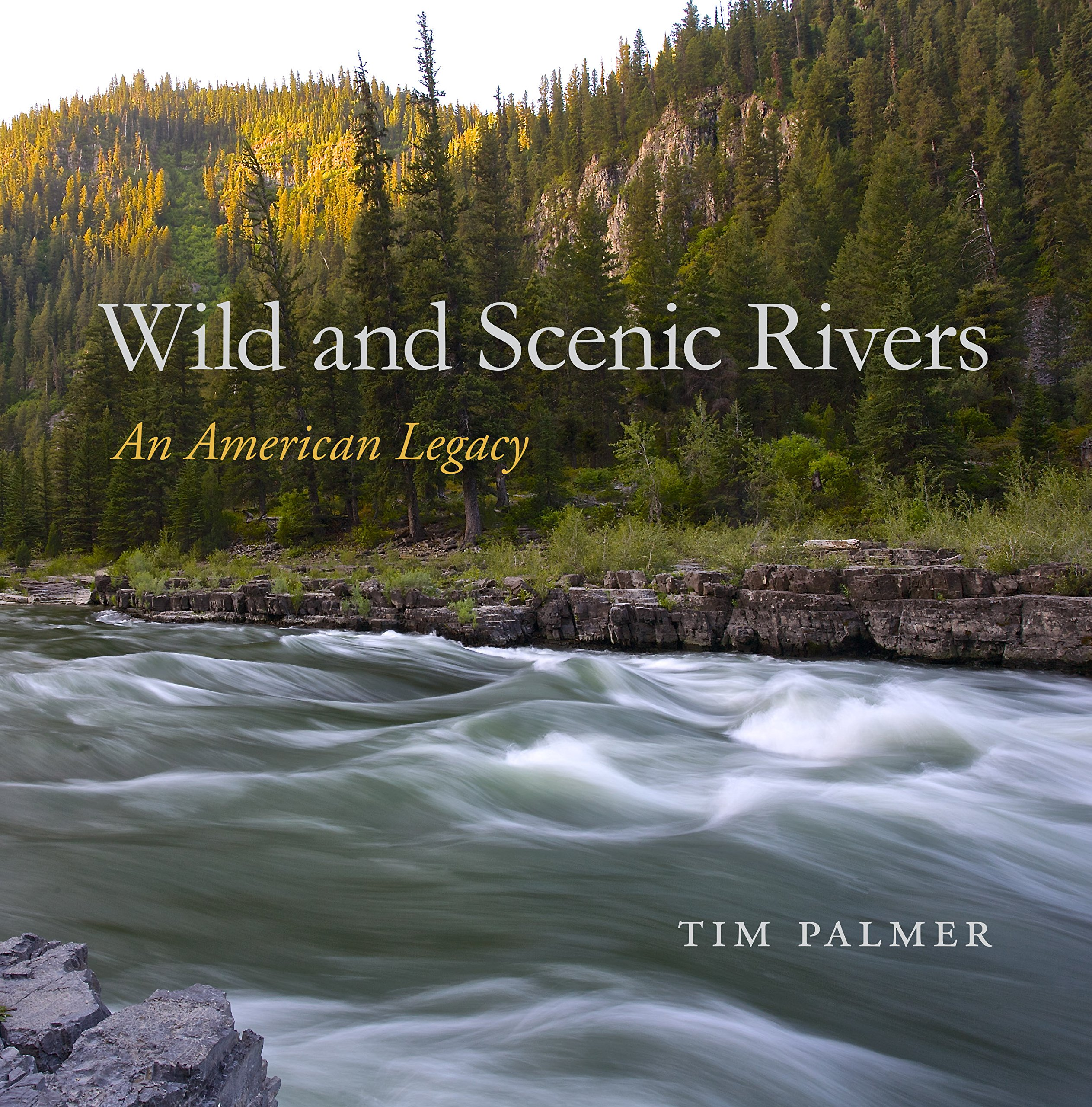 Wild and Scenic Rivers: An American Legacy: Tim Palmer ...