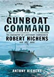 Gunboat Command: The Biography of Lieutenant Commander Robert Hichens DSO* ** RNVR