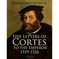 Five Letters of Cortes to the Emperor: 1519-1526 (English Edition)