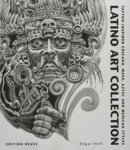 Latino Art Collection: Tattoo-Inspired Chicano, Maya, Aztec and ...