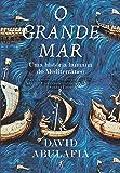 O grande mar: Uma história humana do Mediterrâneo