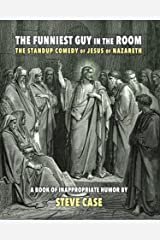 The Funniest Guy in the Room: The Standup Comedy of Jesus of Nazareth Kindle Edition