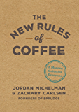 The New Rules of Coffee: A Modern Guide for Everyone (English Edition)