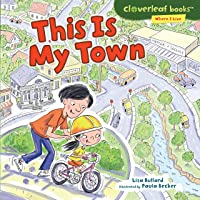 This Is My Town (Cloverleaf Books ™ — Where I Live)