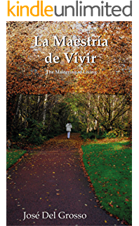 LA MAESTRÍA DE VIVIR: THE MASTERING OF LIVING (Spanish Edition)