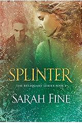 Splinter (Reliquary Book 2) Kindle Edition