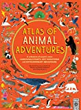 Atlas of Animal Adventures: Natural wonders, exciting experiences and fun festivities