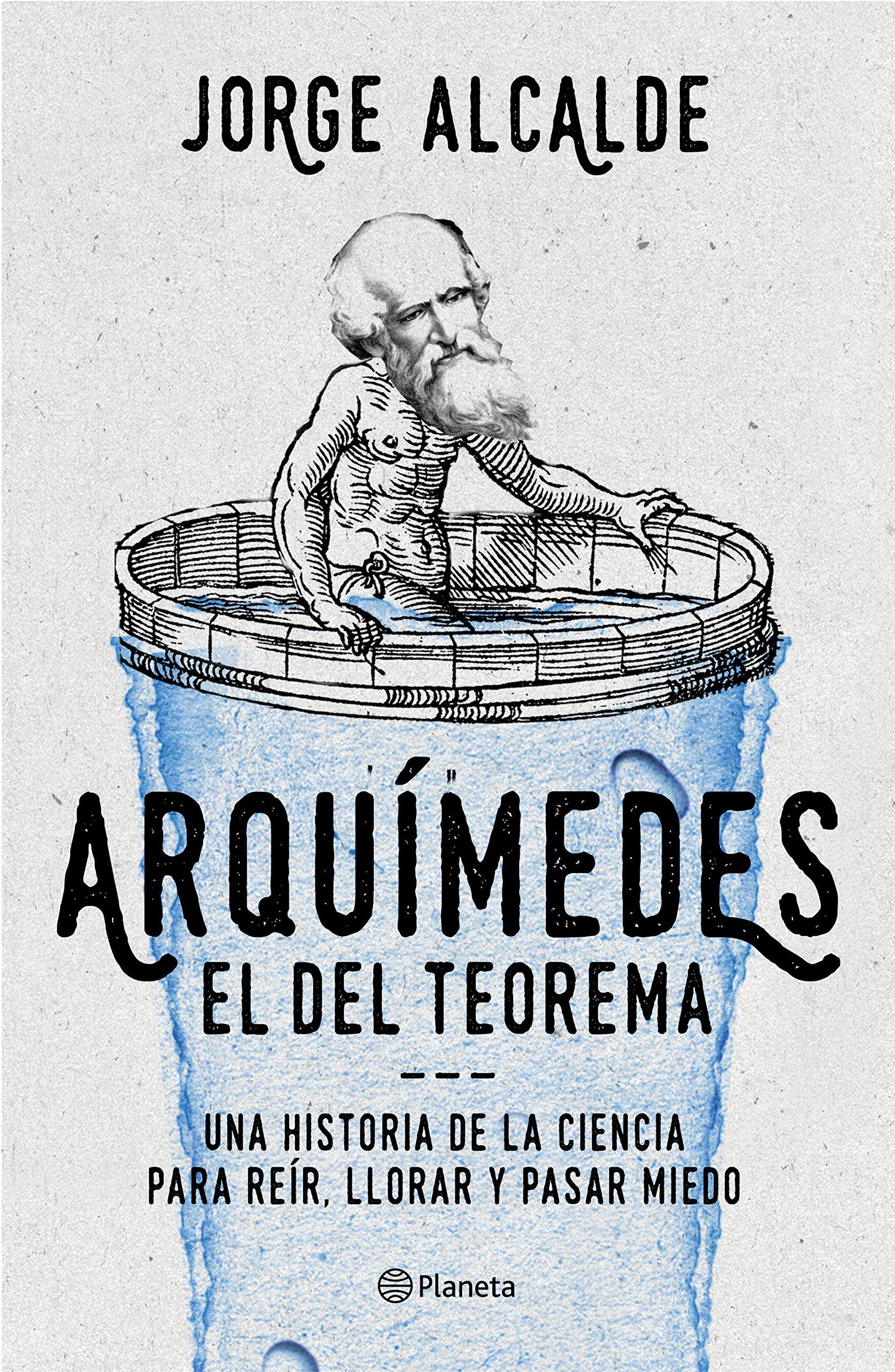 Arquímedes, el del teorema: Una historia de la ciencia para reír, llorar y pasar miedo No Ficción: Amazon.es: Jorge Alcalde: Libros