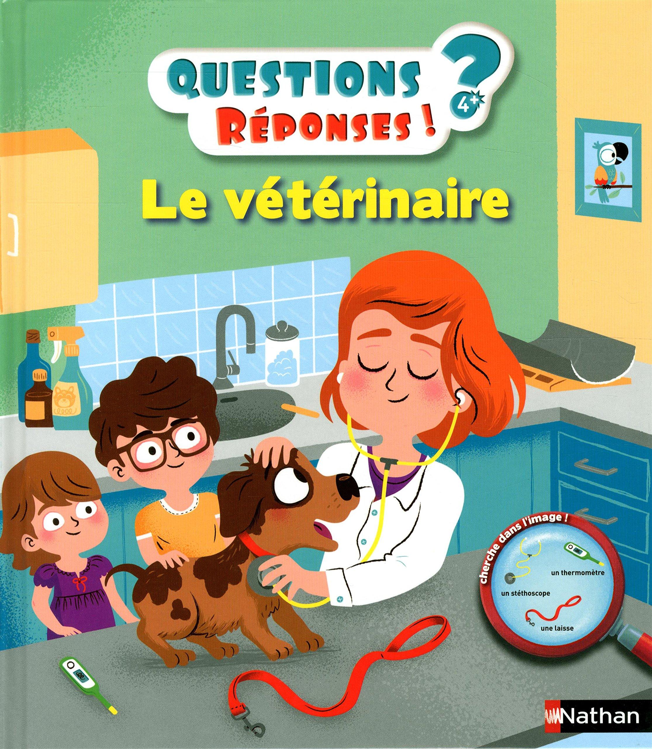 Le vétérinaire - Questions/Réponses - doc dès 5 ans (24) Album – 15 mai 2015 Sylvie Baussier Benjamin Bécue Nathan 2092558838