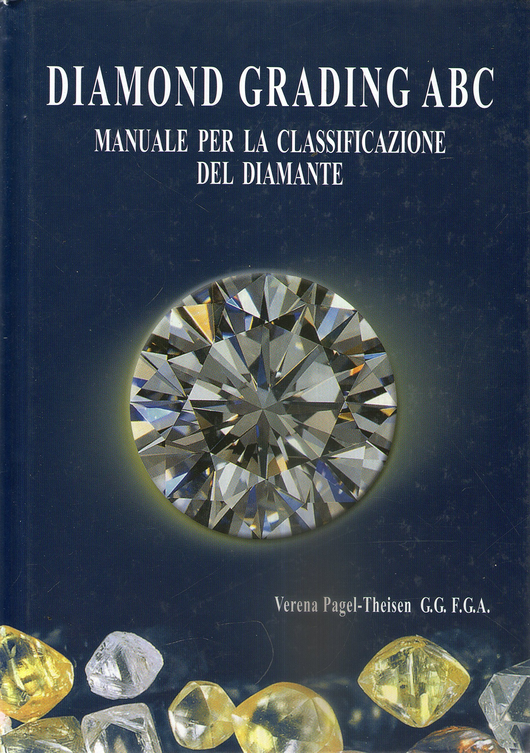 Diamond Grading ABC The Manual. Occurence, Mining, Trade. Quality  Evaluation of Colour, Clarity, Cut: Verena Pagel-Thiesen: 9783980043465:  Amazon.com: Books
