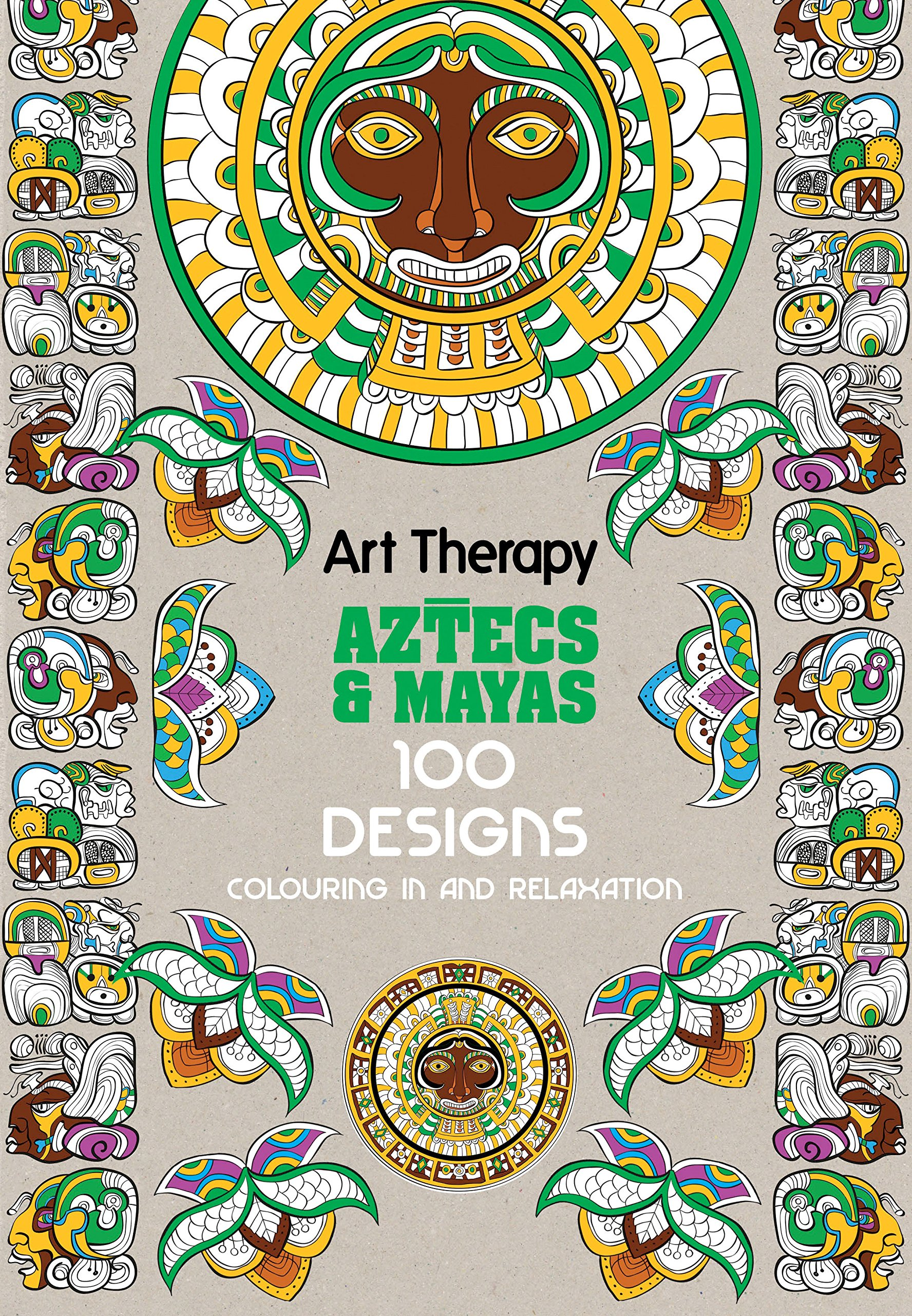 Art Therapy: Aztecs and Mayas: 100 Designs Colouring in and ...