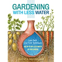 Gardening With Less Water: Low-Tech, Low-Cost Techniques: Use Up to 90% Less Water in Your Garden