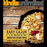 Easy Cajun Cookbook: Authentic Cajun and Creole Cooking (Cajun Recipes, Cajun Cookbook, Creole Recipes, Creole Cookbook, Southern Recipes, Southern Cookbook Book 1)