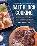 The Complete Book of Salt Block Cooking: Cook Everything You Love with a Himalayan Salt Block