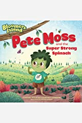 Pete Moss and the Super Strong Spinach: Bloomers Island Garden of Stories #1 Kindle Edition