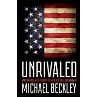 Unrivaled: Why America Will Remain the World's Sole Superpower;Cornell Studies in Security Affairs