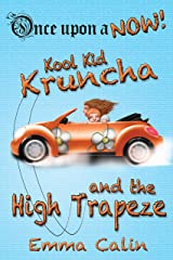 Kool Kid Kruncha and The High Trapeze: An illustrated, interactive, magical bedtime story chapter book adventure for kids (Once upon a NOW 3) Kindle Edition