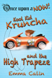 Kool Kid Kruncha and The High Trapeze: An illustrated, interactive, magical bedtime story chapter book adventure for…