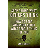 Stop Caring What Others Think: How to Stop Worrying About What People Think of You (English Edition)