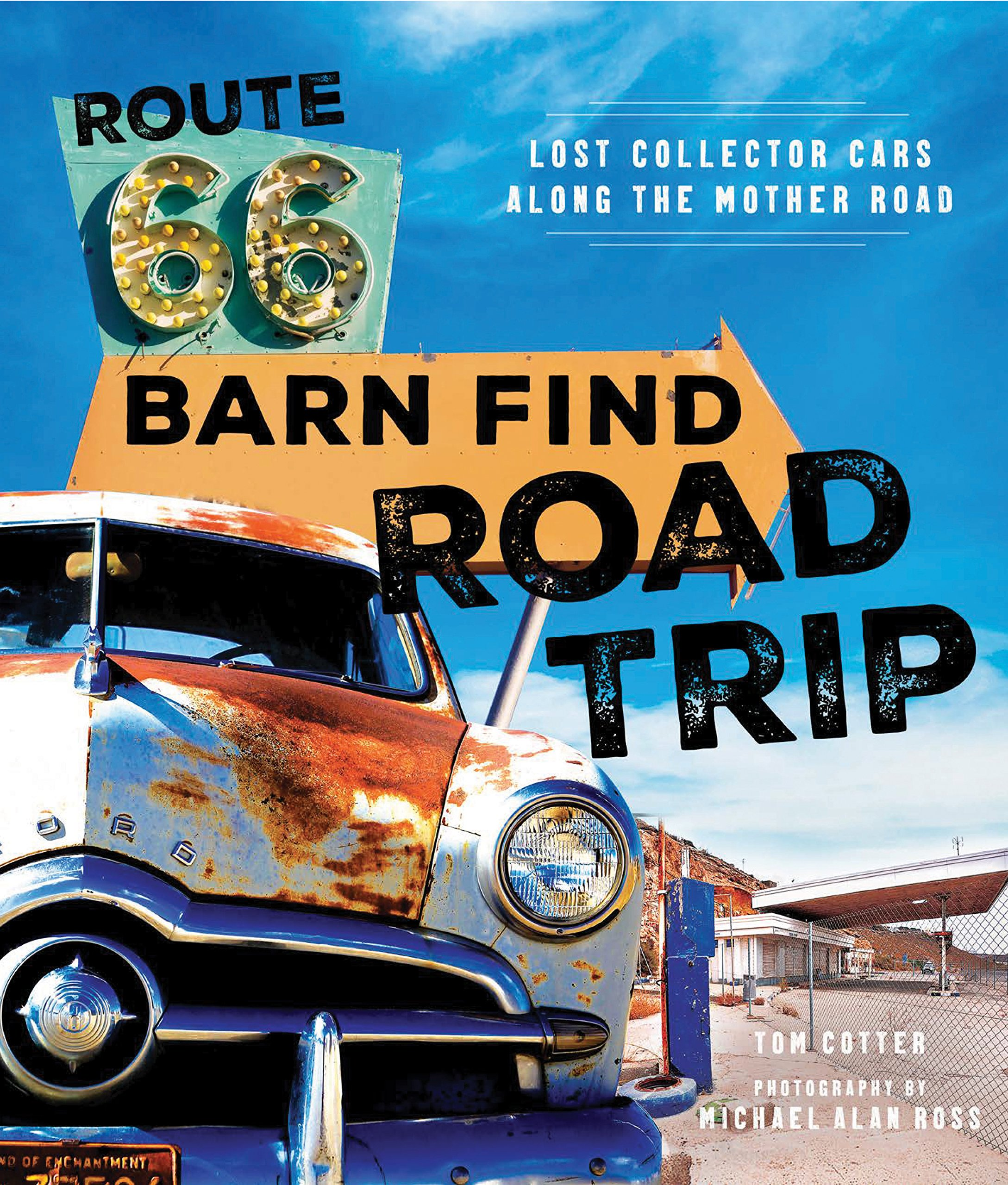 Route 66 Barn Find Road Trip Lost Collector Cars Along The Mother Tom Cotter Michael Alan Ross 9780760351703 Amazon Books
