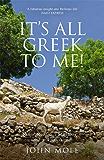 It's All Greek to Me!: A Tale of a Mad Dog and an Englishman, Ruins, Retsina - And Real Greeks (English Edition)