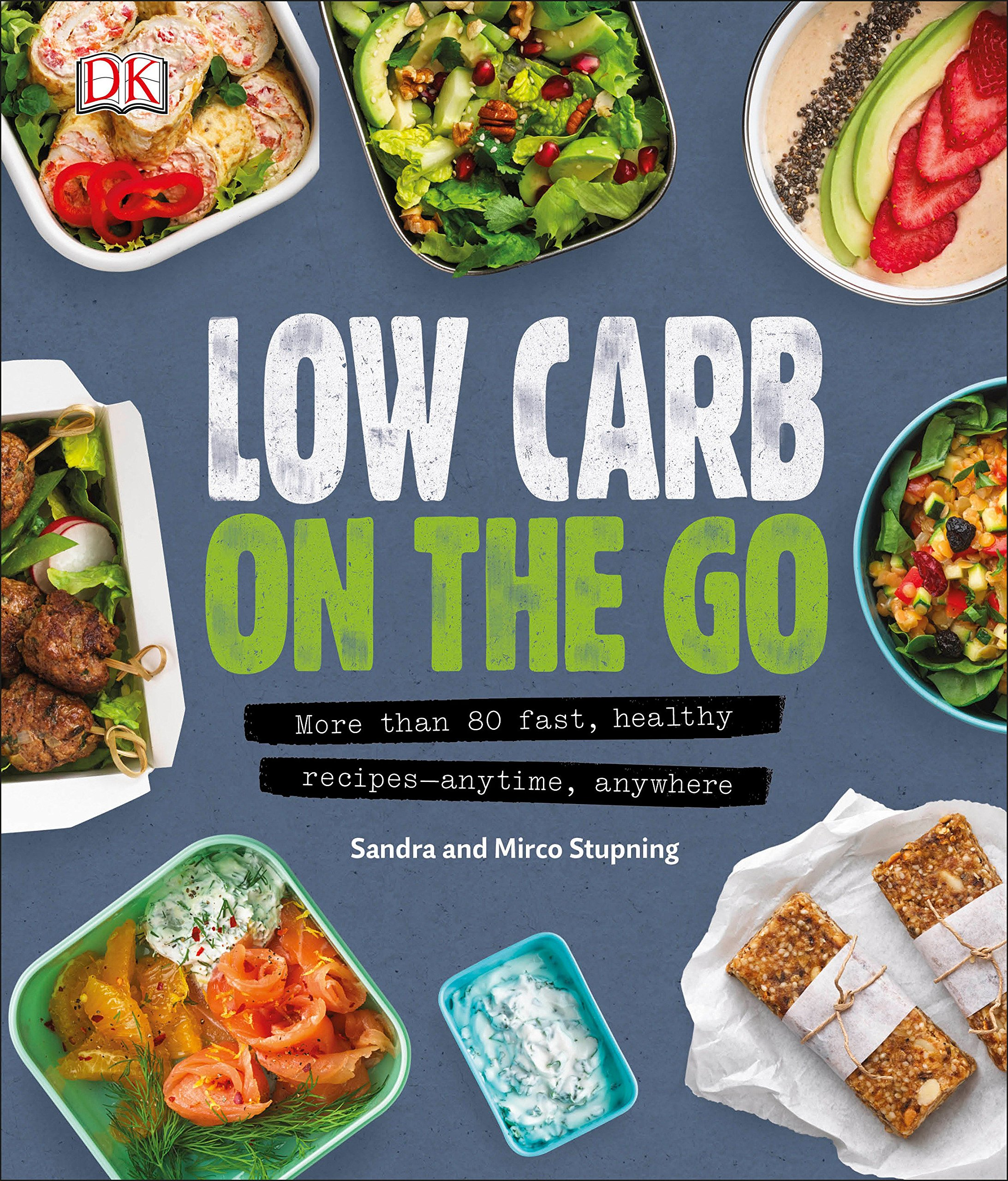 Low Carb On The Go More Than 80 Fast Healthy Recipes Anytime