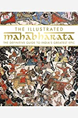 The Illustrated Mahabharata: The Definite Guide to India's Greatest Epic Paperback