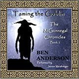 Taming the Goblin: The McGunnegal Chronicles, Book 2