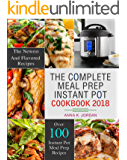 The Complete Meal Prep Instant Pot Cookbook 2018: Over 100 Quick, Easy & Delicious Electric Pressure Cooker Recipes to Cook, Prep, Grab, and Go (Meal Prep Pressure Cooker Recipes)