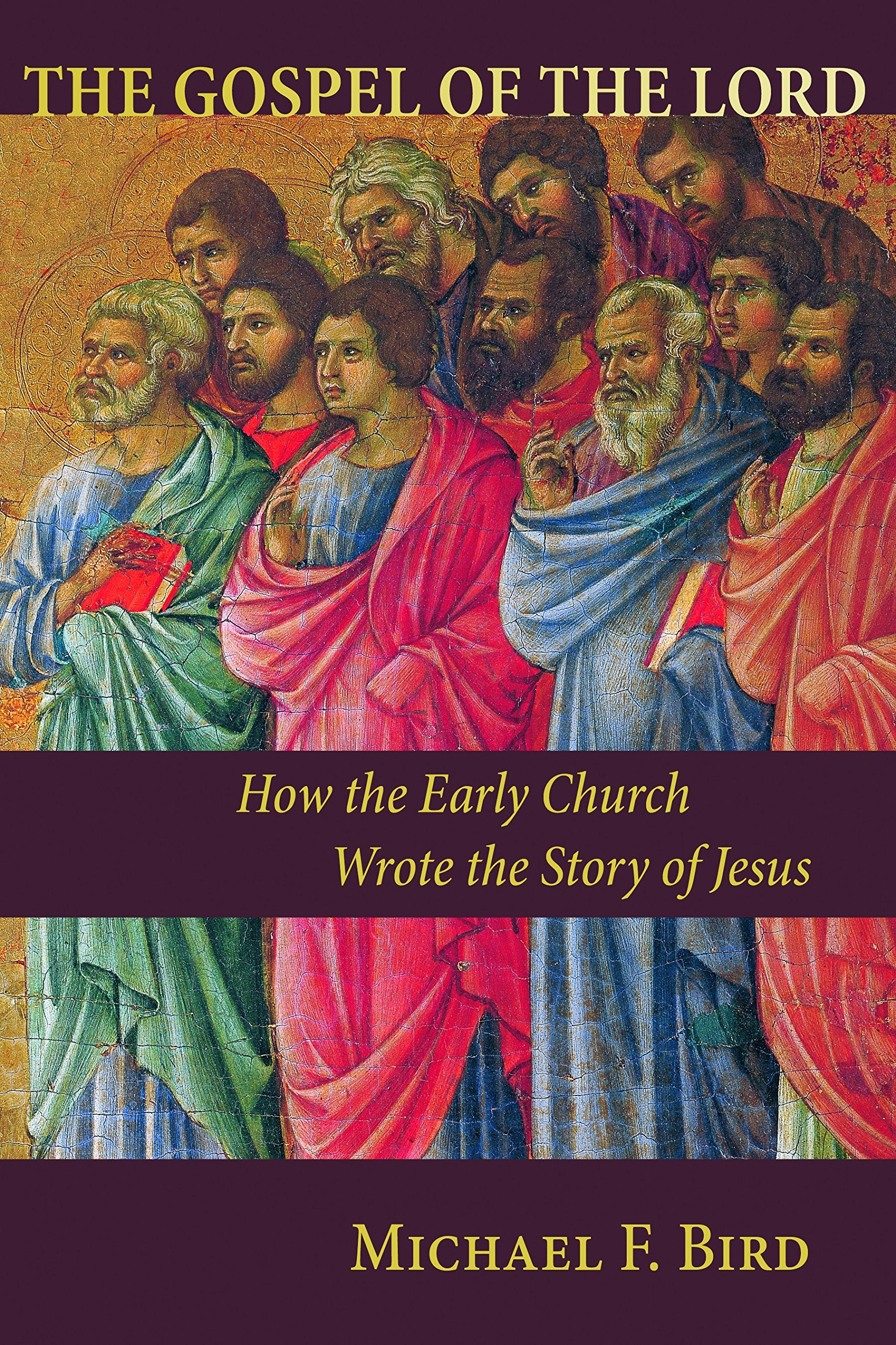 The Gospel of the Lord How the Early Church Wrote the Story of