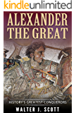 History's Greatest Conquerors: Alexander the Great (World's Conquerors Book 3)