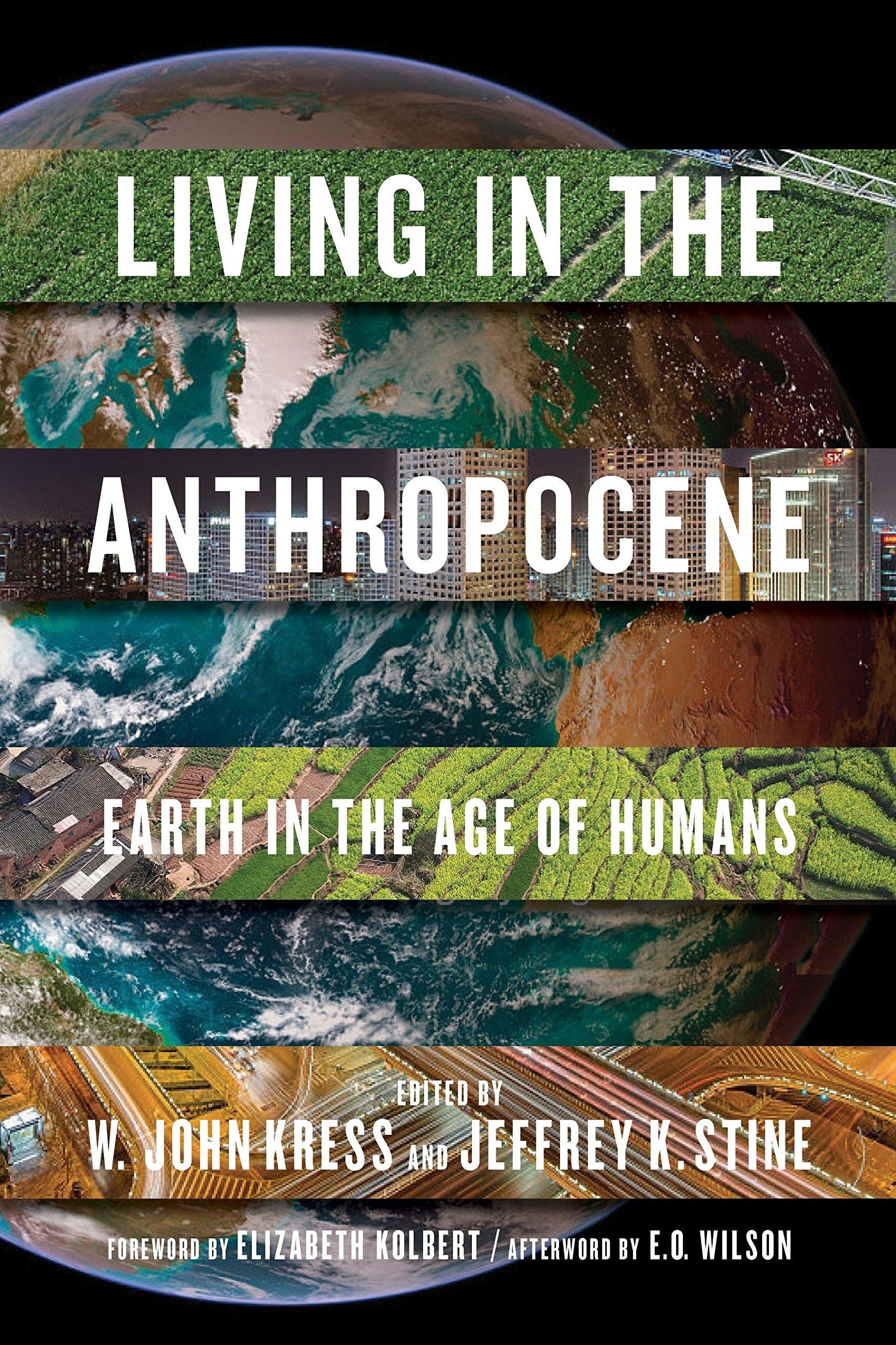 Living in the Anthropocene: Earth in the Age of Humans: Kress, John W.,  Stine, Jeffrey K., Wilson, Edward O., Kolbert, Elizabeth, Lovejoy, Thomas  E.: 9781588346018: Amazon.com: Books