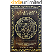 Witchcraft for Beginners: A Complete Guide for Modern Witches. Rituals and Tools to Start Magic and Wicca by Learning Spells with Candles, Moon, and Herbs