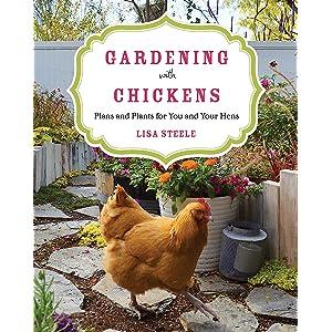 Free-Range Chicken Gardens: How to Create a Beautiful, Chicken
