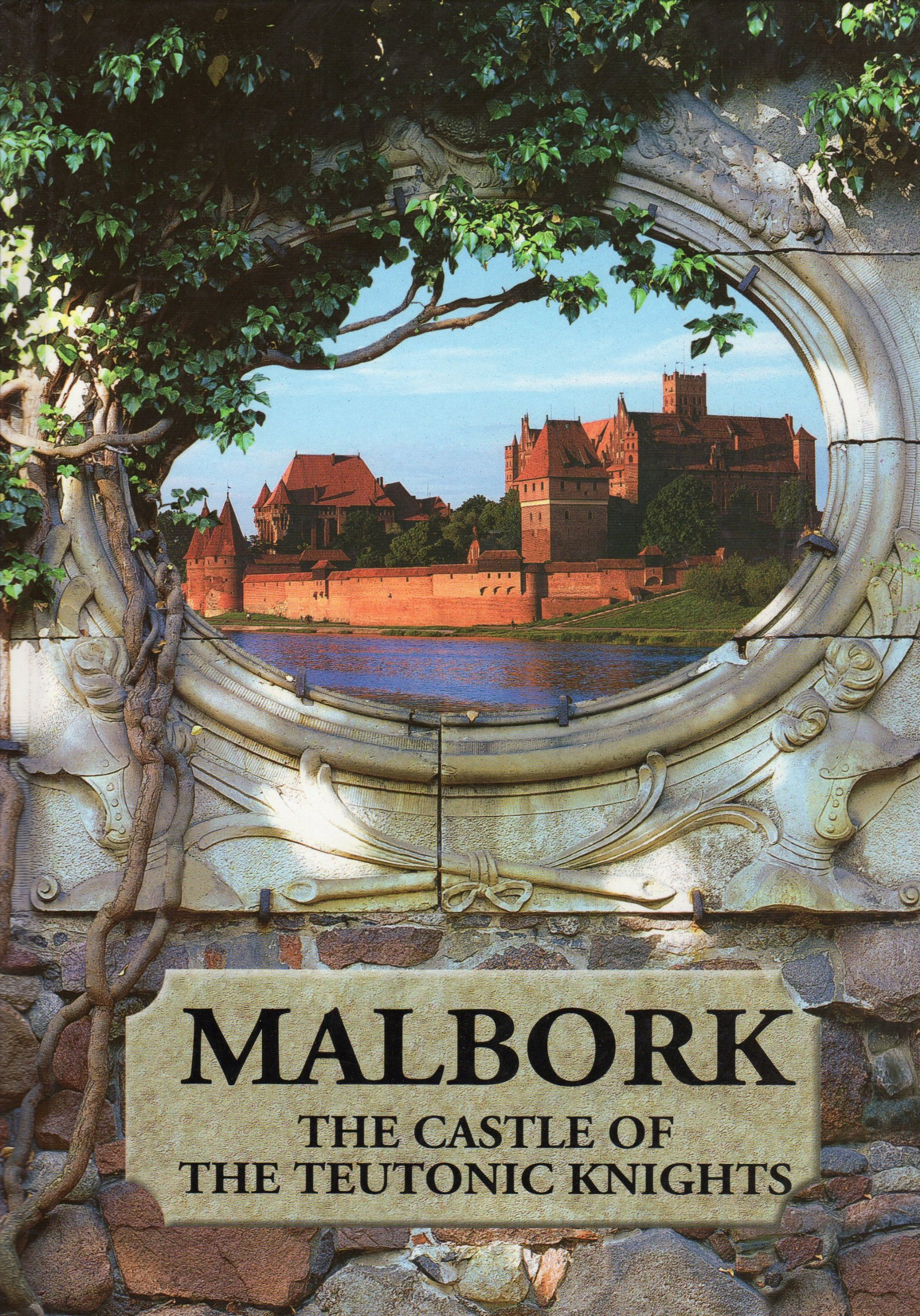 Malbork: The Castle of the Teutonic Knights