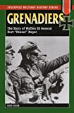 """Grenadiers: The Story of Waffen SS General Kurt """"Panzer"""" Meyer (Stackpole Military History Series)"""