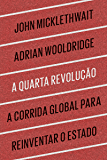 A quarta revolução: A corrida global para reinventar o Estado