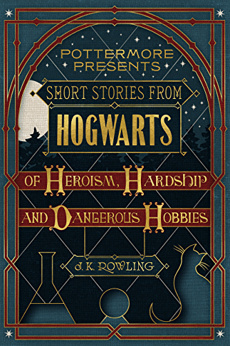 Short Stories from Hogwarts of Heroism; Hardship and Dangerous Hobbies (Kindle Single) (Pottermore Presents Book 1)