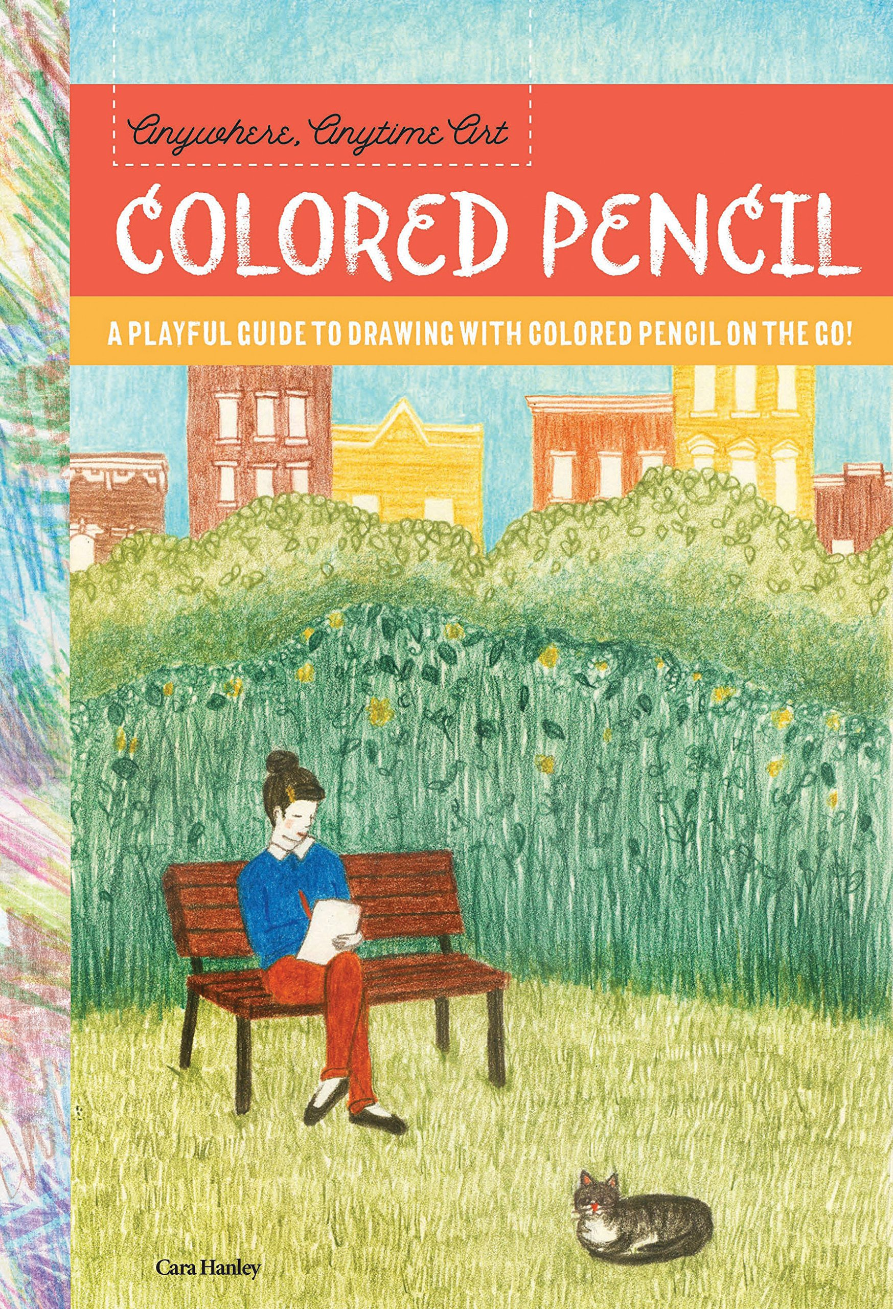 Anywhere, Anytime Art: Colored Pencil: A playful guide to drawing ...