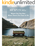 Survival Guide: Where Can You Run When There's No Place to Go: (Prepper's Guide, survival series) (Hunting, Trapping)