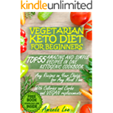 Vegetarian Keto Diet for Beginners: TOP 55 Amazing and Simple Recipes in One Ketogenic Cookbook - Any Recipes on Your…