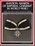 Aviation Awards of Imperial Germany in World War I and the Men Who Earned Them Volume II