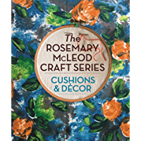 The Rosemary McLeod Craft Series: Cushions and Decor (English Edition)