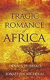 The Tragic Romance of Africa: A True Adventure
