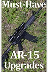 Must Have AR-15 Upgrades Kindle Edition