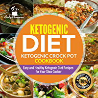 Ketogenic diet- Ketogenic Crock Pot Cookbook: Easy and Healthy Ketogenic Diet Recipes for Your Slow Cooker (Keto Slow Cooker, Keto Diet, Ketogenic Diet Recipes)
