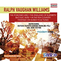 Ralph Vaughan Williams: The Poisoned Kiss; The England of Elizabeth; Bucolic Suite; In the Fen Country; Fantasia on Sussex Folk Tunes [Martin Rummel; Karl-Heinz Steffens] [Capriccio: C5314]