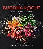 BUDDHA KOCHT - Typgerechte Ernährung nach Tibetischer Medizin - 108 Rezepte